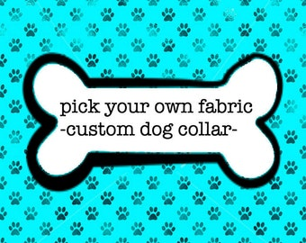 Pick Your Own Fabric Custom Dog Collar, Made to Order Dog Collar
