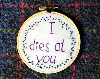 I Dies At You: Newfoundland Sayings - 4 inch embroidery hoop