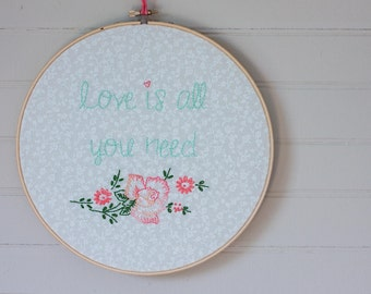 Love Is All You Need Embroidery Hoop