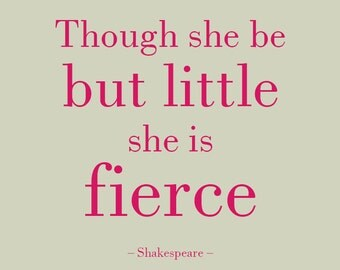 Shakespeare quote, Though she be but little she is fierce, printable for nursery