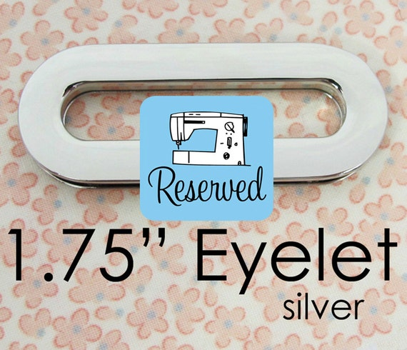 RESERVED Medium Eyelet with 1.75 Inch Opening Nickel Plated