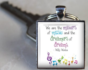 We are the Makers of Music and the Dreamers of Dreams - Willy Wonka- Square Glass Tile Pendant Necklace or Keychain