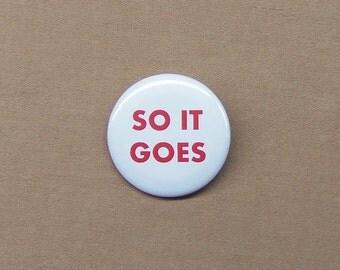 "Kurt Vonnegut Jr ""So It Goes"" Quote Button 1.25"" from Slaughterhouse-Five Billy Pilgrim"