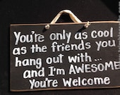 You're only as cool as friends you hang out with I'm AWESOME you welcome sign wood handmade plaque friend gift funny unique