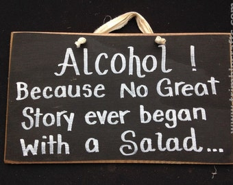 Alcohol because no great story ever began with salad sign wedding table decor bar game room wall decor hand painted Trimble Crafts plaque