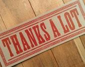 THANKS A LOT Oversized Hand Printed Letterpress Postcard