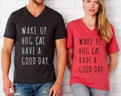 Wake up Hug Cat Have a Good Day UNISEX tri blend V neck shirt screenprinted Mens Ladies