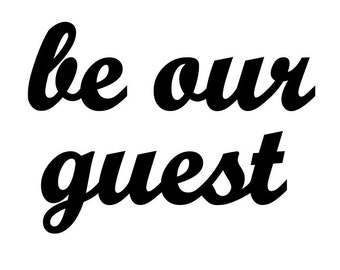 be our guest signs for Courney