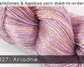 DtO 127: Ariadne on Silk/Linen or Bamboo Yarn Custom Dyed-to-Order