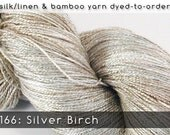 DtO 166: Silver Birch on Silk/Linen or Bamboo Yarn Custom Dyed-to-Order