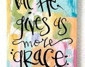 OOAK Inspirational and Scripture Wall Art, But He Gives More Grace, James 4, 8 x 10 Original Mixed Media Collage