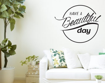 Have a beautiful day - Vinyl wall art decal