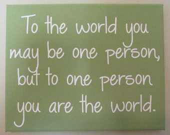 """Hand-painted 8x10 canvas with quote """"To the world you may be one person, but to one person you are the world"""" in green Ready to ship!"""