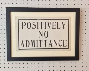 Vintage Sign - POSITIVELY NO ADMITTANCE