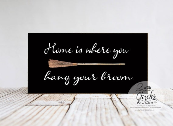 Home Is Where You Hang Your Broom Funny Wood Sign, Halloween Sign, Wicked Witch Sign