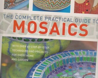 The Complete Practical Guide to Mosaics By Helen Baird
