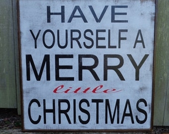Merry Christmas Sign, Have yourself a Merry Little Christmas Sign