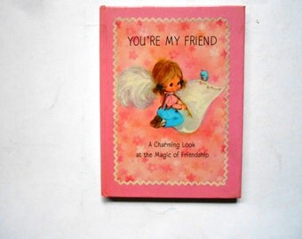 You're My Friend, a Charming Look at the Magic of Friendship, a Vintage Hallmark Book