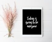 today is going to be awesome, Printable Inspirational Print, Printable Poster, Modern Handwriting Style Digital Print, Printable Wall Art