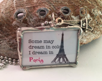 Some May Dream in Color I Dream in Paris-Glass Soldered Pendant Necklace