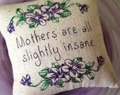 Mother's are all slightly insane - embroidered tuck pillow