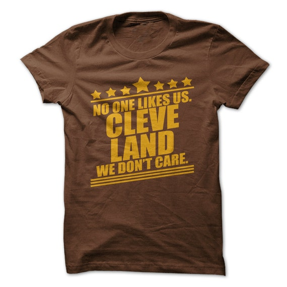 No One Likes Us We Donu0026#39;t Care T-Shirt Cleveland By BeardRules