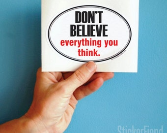 don't believe everything you think vinyl bumper sticker
