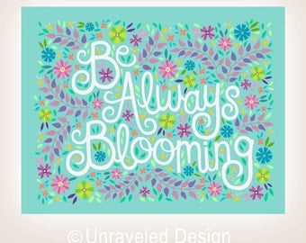8x10-in 'Be Always Blooming' Quote Illustration Print.