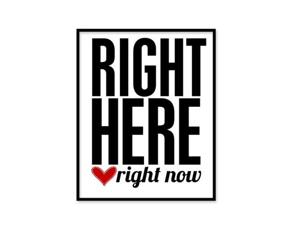Inspirational Modern Black and White Poster - Right Here Right Now Motivational Digital Art Print Red Heart Bold Black and White Typography