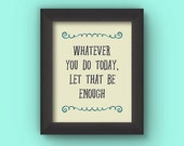 Whatever You Do Today, Let It Be Enough 8x10 Instant Download Printable Digital Art Print