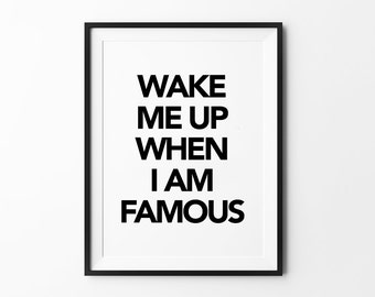 Famous Print, Wall Art, Typography Poster, Black and White, Minimalist, Funny Words, Wall Decor, Wake Me Up When I Am Famous