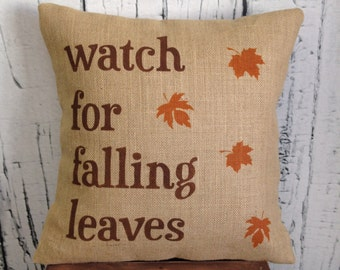 Watch for falling leaves burlap decorative pillow with watch for falling leaves - fall - autumn