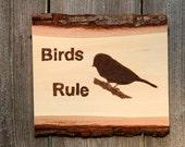 Birds Rule Wood burned Plaque, Wall Art, Nature, Bird Lover, Birder, Birdwatcher,Birding,Wildlife,Bird,Animal,Made in Ohio,Birds Rule,Rustic