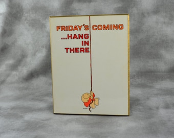 Ziggy Friday's Coming Hang In There Plaque