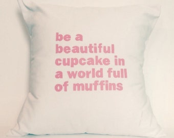 """18""""X18"""" Be a beautiful cupcake in a world full of muffins 