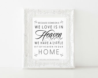 Because someone we love is in Heaven, we have a little bit of Heaven in our Home- Print