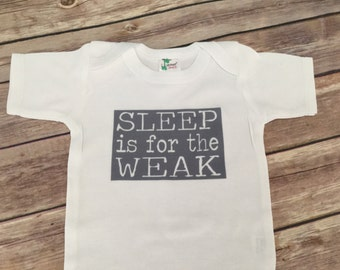 Sleep is for the Weak One Piece or Shirt (Custom Text Colors/Wording)
