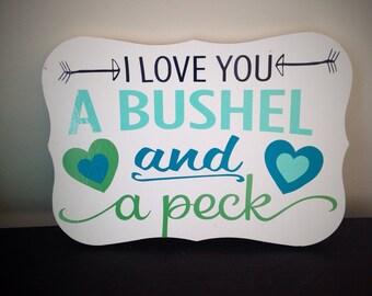 I love you  bushel and a peck- wood sign