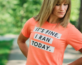 Running T-Shirt - It's Fine. I ran today. - Runner Tshirt