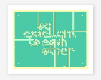 Be EXCELLENT To EACH OTHER, Giclee Fine Art Print, Retro, Typographic, Pop Art