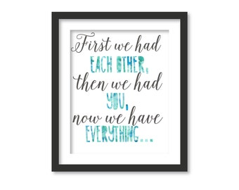 First we had each other then we had you now we have everything, quote, kids wall art, typography, first we have print, watercolour art,