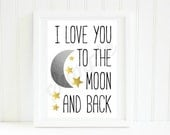 I Love You to the Moon and Back Children's room Nursery Print