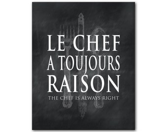 kitchen wall decor le chef a toujours raison the chef is. Black Bedroom Furniture Sets. Home Design Ideas