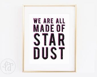 We Are All Made of Stardust Print - Space - 8 x 10 - INSTANT DOWNLOAD
