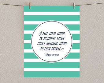 Love Quote Art Print - Van Gogh - Turquoise Stripe - Typography Wall Art - Nothing more truly artistic than to love people