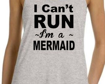 I CAN'T RUN ~ I'M A MERMAID - Ladies Racer Back Tank