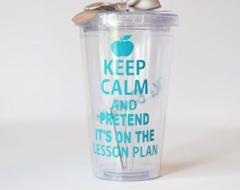 Teacher Gift,  Keep Calm and Pretend It's on the Lesson Plan  - Teacher Gift - Your color choices - Personalize with Name For Free