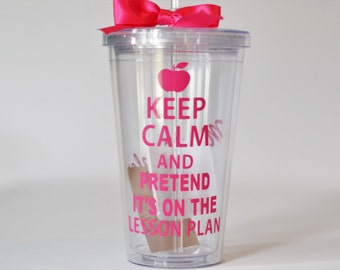 Teacher Gift -Keep Calm and Pretend It's on the Lesson Plan - Your color choices - Personalize with Name For Free