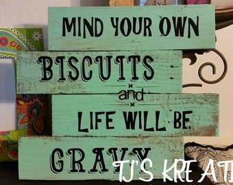 Mind your biscuits and your life will be gravy