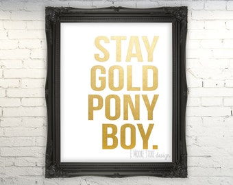 "Stay Gold Ponyboy- Instant Digital Download, The Outsiders Poster, S.E. Hinton quote, Faux Gold foil Print, ""Stay gold, Ponyboy..."""